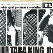 Tara King th - Extravagant, Grotesque & Nonchalant - Back To Mono records