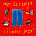 mr scruff - trouser Jazz